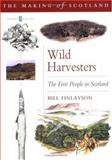 Wild Harvesters : The First People in Scotland, Finlayson, Bill, 0862417791