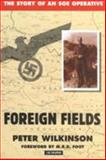 Foreign Fields : The Story of an SOE Operative, Wilkinson, Peter, 1860647790