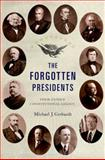 The Forgotten Presidents : Their Untold Constitutional Legacy, Gerhardt, Michael J., 0199967792