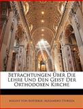 Betrachtungen Ãœber Die Lehre und Den Geist der Orthodoxen Kirche, August Von Kotzebue and Alexandru Sturdza, 1148377794