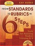 From Standards to Rubrics in 6 Steps : Tools for Assessing Student Learning, K-8, Burke, Kay, 1412917794