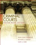 Criminal Courts : Structure, Process, and Issues, Champion, Dean J. and Hartley, Richard D., 0132457792