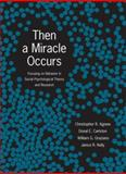 Then a Miracle Occurs : Focusing on Behavior in Social Psychological Theory and Research, Agnew, Christopher R. and Carlston, Donal E., 0195377796