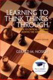 Learning to Think Things Through : A Guide to Critical Thinking Across the Curriculum, Nosich, Gerald M., 0321857798
