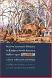 Native Women's History in Eastern North America Before 1900 : A Guide to Research and Writing, , 0803227795