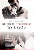 Bring the Darkness to Light, Lucy Richards, 1466907797