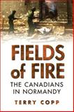 Fields of Fire : The Canadians in Normandy, Copp, Terry, 0802037801