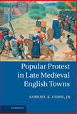 Popular Protest in Late Medieval English Towns, Cohn, Samuel K., 1107027802