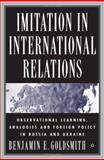 Imitation in International Relations : Observational Learning, Analogies and Foreign Policy in Russia and Ukraine, Goldsmith, Benjamin, 1403967806