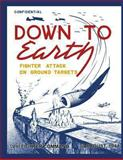 Down to Earth: Fighter Attack on Ground Targets, Ray Merriam, 1481187805