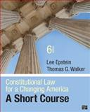 Constitutional Law for a Changing America, Lee Epstein and Thomas G. Walker, 1483307808