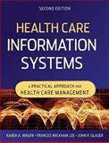 Health Care Information Systems : A Practical Approach for Health Care Management, Wager, Karen A. and Lee, Frances W., 0470387807