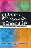 Adolescence, Sexuality, and the Criminal Law : Multidisciplinary Perspectives, Vern L Bullough, 0789027801