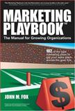 Marketing Playbook : 102 of the Best Marketing Plays to Get Your Sales Team Across the Goal Line: the Manual for Growing Organizations, Fox, John M., 0975527800