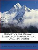 History of the Ojibways, Based upon Traditions and Oral Statements, William Whipple Warren and Edward Duffield Niell, 1145567800