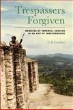 Trespassers Forgiven : Memoirs of Imperial Service in an Age of Independence, Godden, C. H., 1845117808