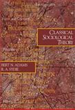 Classical Sociological Theory, Adams, Bert N. and Sydie, R. A., 0761987800