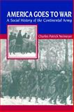 America Goes to War : A Social History of the Continental Army, Neimeyer, Charles Patrick, 0814757804