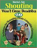 Shouting Won't Grow Dendrites : 20 Techniques for Managing a Brain-Compatible Classroom, Tate, Marcia L., 1412927803