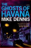 The Ghosts of Havana, Mike Dennis, 1466317809