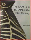 The Crafts in Britain in the Twentieth Century, Harrod, Tanya, 0300077807