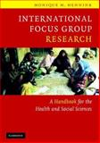 International Focus Group Research : A Handbook for the Health and Social Sciences, Hennink, Monique M., 0521607809
