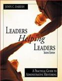 Leaders Helping Leaders : A Practical Guide to Administrative Mentoring, Daresh, John C., 0761977805