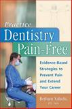 Practice Dentistry Pain-Free : Evidence-based Strategies to Prevent Pain and Extend Your Career, Bethany Valachi, 098007780X