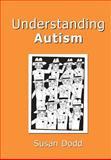Understanding Autism, Dodd, Susan M., 1875897801