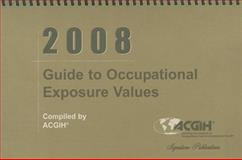 2008 Guide to Occupational Exposure Values, Acgih, 1882417801
