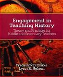 Engagement in Teaching History : Theory and Practices for Middle and Secondary Teachers, Drake, Frederick D. and Nelson, Lynn R., 0130307807