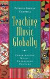 Teaching Music Globally : Experiencing Music, Expressing Culture, Campbell, Patricia Shehan, 0195137809