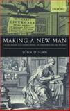 Making a New Man : Ciceronian Self-Fashioning in the Rhetorical Works, Dugan, John, 0199267804
