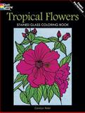 Tropical Flowers Stained Glass, Carolyn Relei, 0486297802
