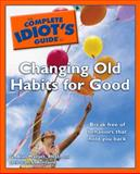 The Complete Idiot's Guide to Changing Old Habits for Good, G. Alan Marlatt and Deborah S. Romaine, 1592577806