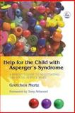 Help for the Child with Asperger's Syndrome : A Parent's Guide to Negotiating the Social Service Maze, Mertz, Gretchen, 1843107805