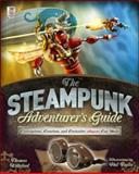 The Steampunk Adventurer's Guide: Contraptions, Creations, and Curiosities Anyone Can Make, Thomas Willeford, 0071827803
