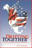 Drifting Together : The Political Economy of Canada-US Integration, McDougall, John N., 1551117800