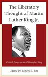 The Liberatory Thought of Martin Luther King Jr : Critical Essays on the Philosopher King, , 0739197800