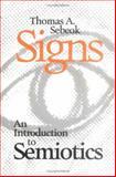 Signs : An Introduction to Semiotics, Sebeok, Thomas A., 0802077803