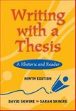 Writing with a Thesis : A Rhetoric and Reader, Skwire, David and Skwire, Sarah E., 0838407803
