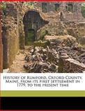 History of Rumford, Oxford County, Maine, from Its First Settlement in 1779, to the Present Time, William Berry Lapham and William B. Lapham, 1149407808