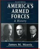 America's Armed Forces : A History, Morris, James M., 0133107809