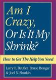 Am I Crazy, or Is It My Shrink?, Larry E. Beutler and Bruce Bongar, 0195107802