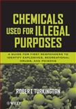Chemicals Used for Illegal Purposes : A Guide for First Responders to Identify Explosives, Recreational Drugs and Poisons, Turkington, Robert and Turkington, 0470187808