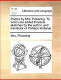 Poems by Mrs Pickering to Which Are Added Poetical Sketches by the Author, and Translator of Philotoxi Ardenæ, Pickering, 1140937804