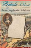 Prelude, a Novel and the 1854 Diary of Adeline Elizabeth Hoe, Helen Taylor Davidson, 1931807809