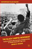 The Black Campus Movement : Black Students and the Racial Reconstitution of Higher Education, 1965-1972, Rogers, Ibram H., 0230117805