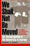 We Shall Not Be Moved : The Desegregation of the University of Georgia, Pratt, Robert A., 0820327808