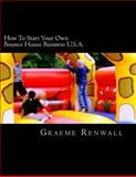 How to Start Your Own Bounce House Business U. S. A., Graeme Renwall, 1477557806